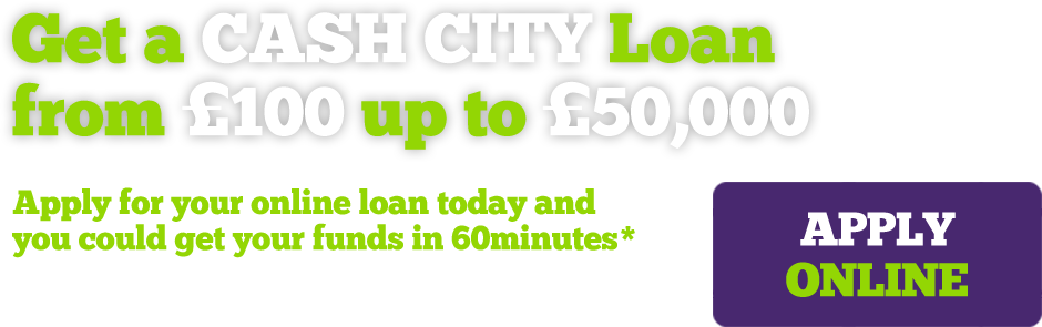 Get a CASH CITY Loan from £100 up to £50,000